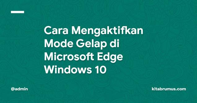 Cara Mengaktifkan Mode Gelap di Microsoft Edge Windows 10