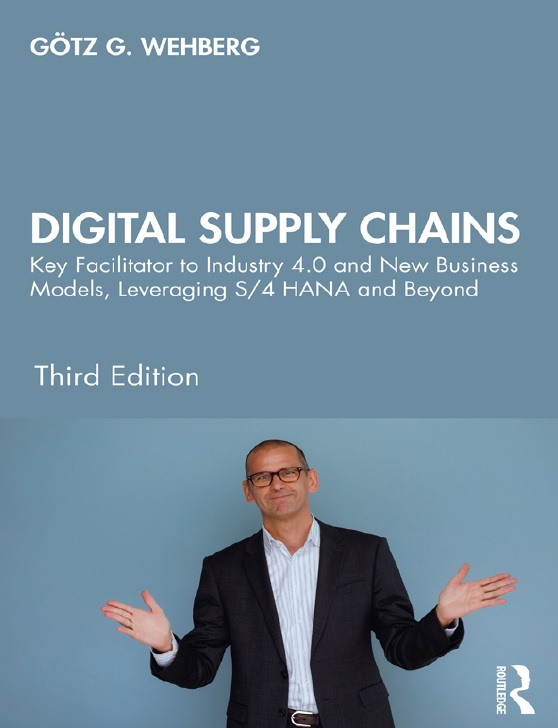 Digital Supply Chains: Key Facilitator to Industry 4.0 and New Business Models, Leveraging S/4 HANA and Beyond, 3rd Edition