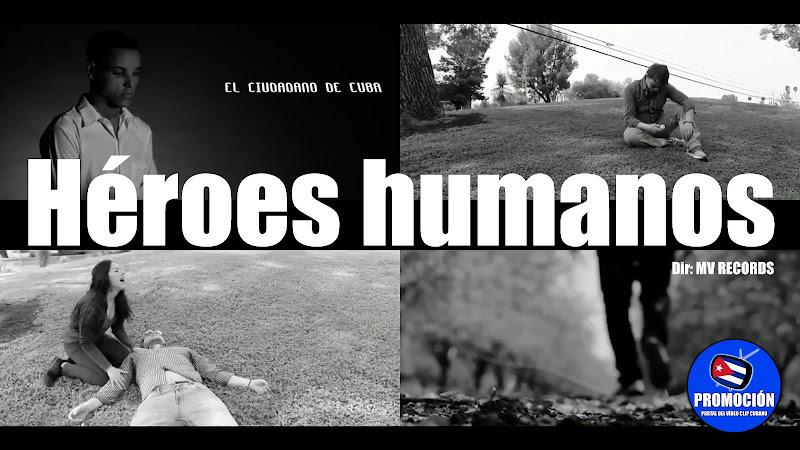 El Ciudadano de Cuba - ¨Héroes humanos¨ - Videoclip - Dirección: MV RECORDS. portal Del Vídeo Clip Cubano. Música cubana. Hip Hop. Rap. Cuba.