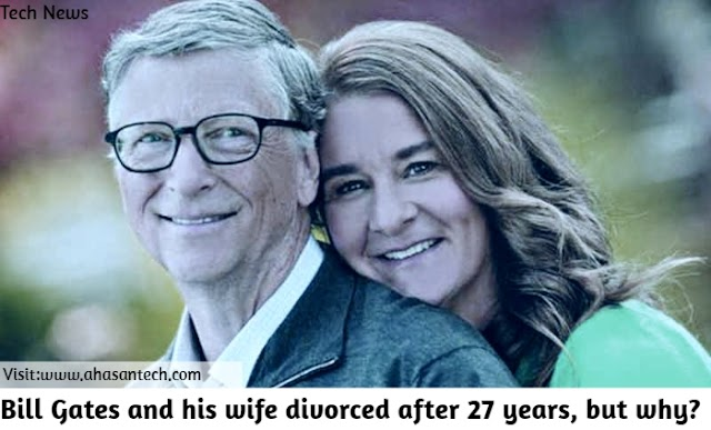 Bill Gates and his wife divorced after 27 years, but why?