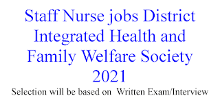 Staff Nurse jobs District Integrated Health and Family Welfare Society 2021