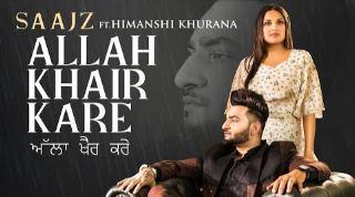 Allah Khair Kare Lyrics - Saajz Ft. Himanshi Khurana