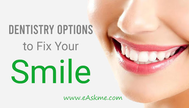 4 Dentistry Options to Fix Your Smile: eAskme