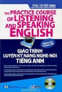 Giáo Trình Luyện Kỹ Năng Nghe - Nói Tiếng Anh Trình Độ Trung Cấp - Tuyết Anh