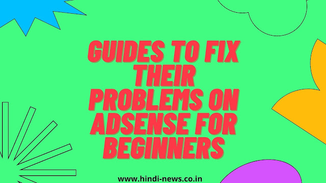 Guides to fix their problems on adsense for beginners