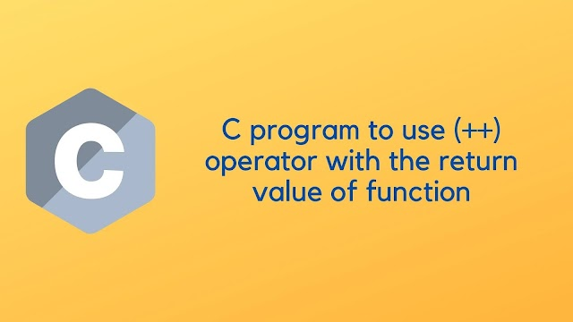 C program to use (++) operator with the return value of function