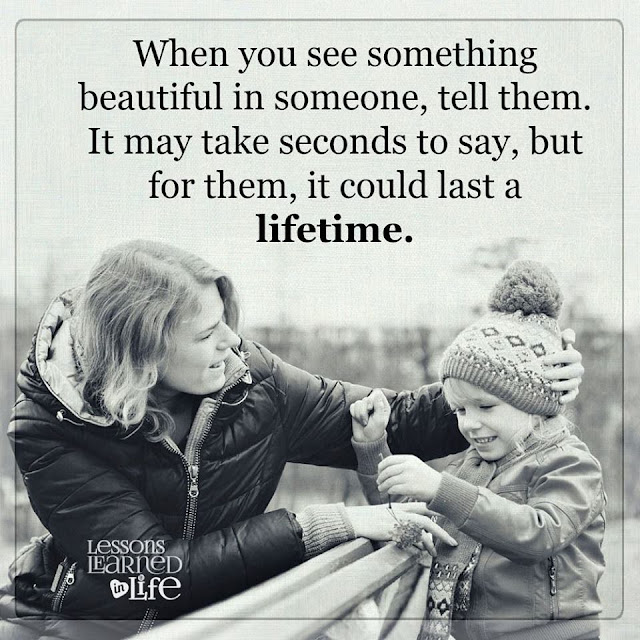 When you see something beautiful in someone tell them, it may take seconds to say, but for them it could last a lifetime. quotes