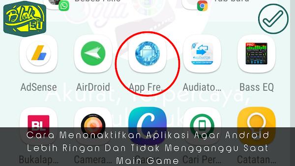Cara Menonaktifkan Aplikasi Agar Android Lebih Ringan Dan Tidak Mengganggu Saat Main Game