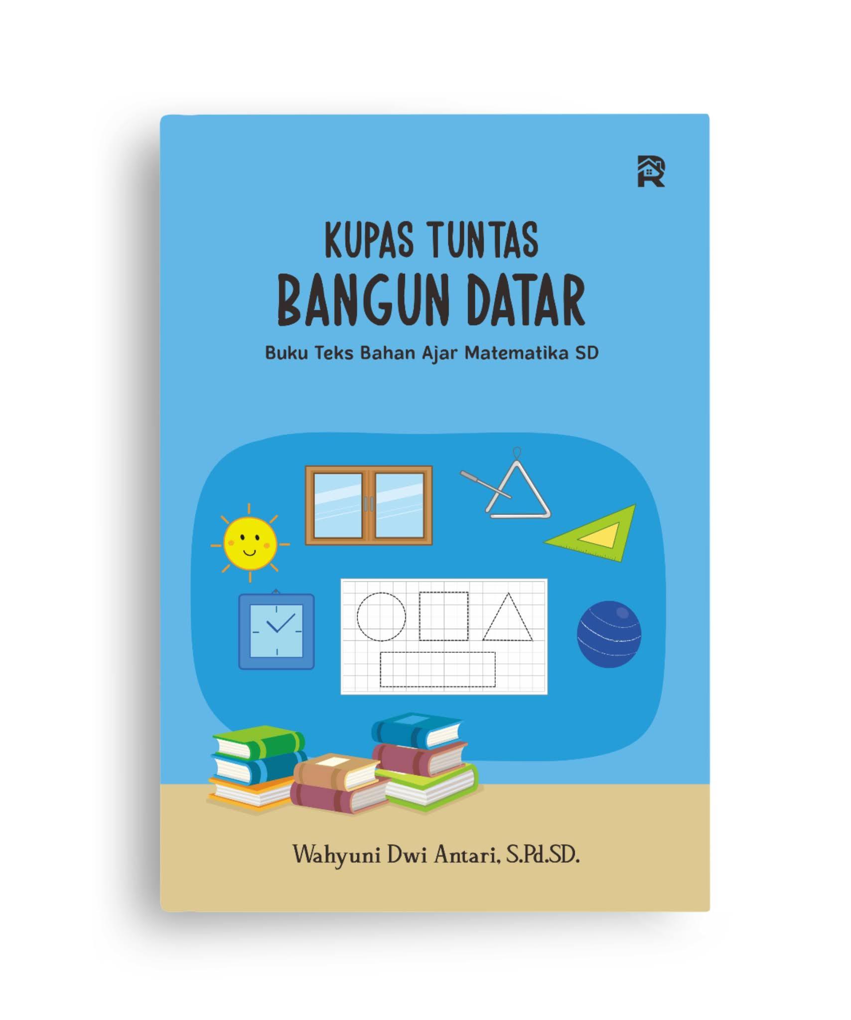 Kupas Tuntas Bangun Datar (Buku Teks Bahan Ajar Matematika SD)