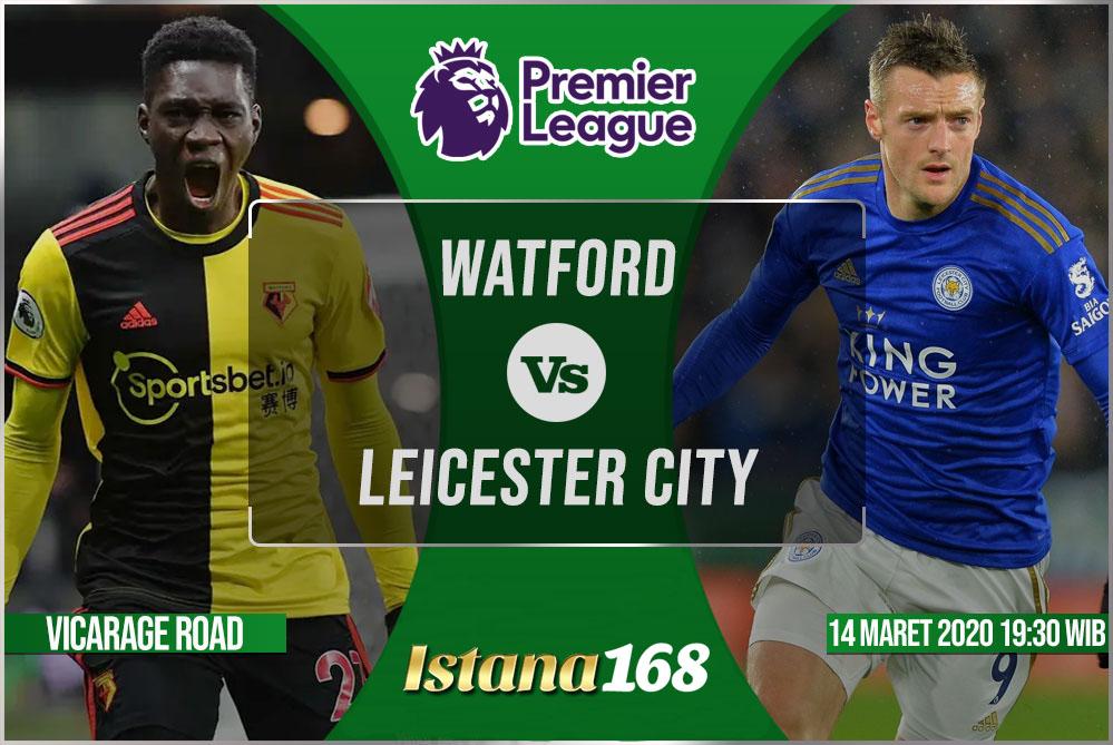 Prediksi Bola Akurat Istana168 Watford vs Leicester City 14 Maret 2020