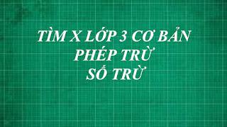 Toán lớp 3 tìm x cơ bản PHÉP TRỪ ( tìm số trừ ) | toán lớp 3