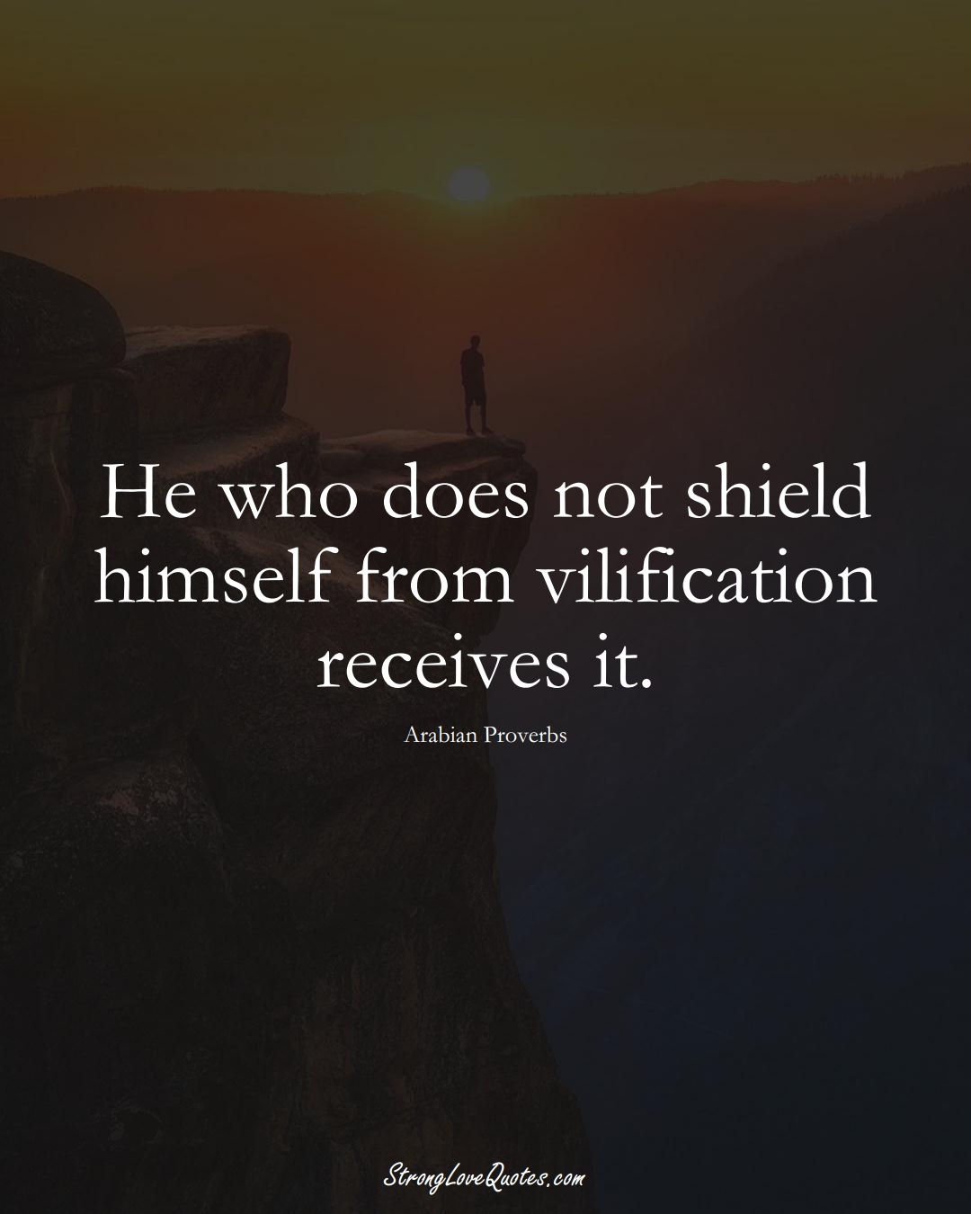 He who does not shield himself from vilification receives it. (Arabian Sayings);  #aVarietyofCulturesSayings