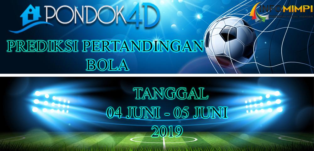 PREDIKSI PERTANDINGAN BOLA TANGGAL 04 JUNI – 05 JUNI 2019