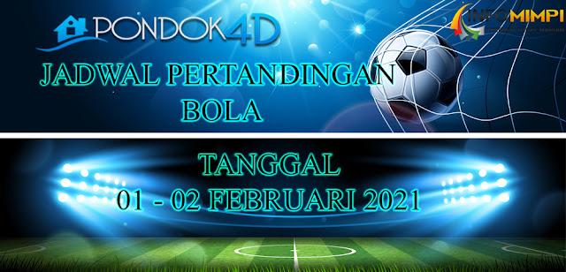 JADWAL PERTANDINGAN BOLA 01 – 02 FEBRUARI 2021