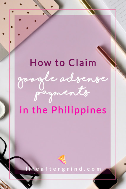 How to Claim Google Adsense Payment in the Philippines | lifeaftergrind.com