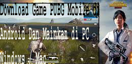 Download Game PUBG Mobile di Android Dan Mainkan di PC Windows / Mac 1