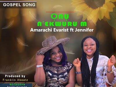 DOWNLOAD MP3: Amarachi Evarist Ft Jennifer – Onu Nekwurum