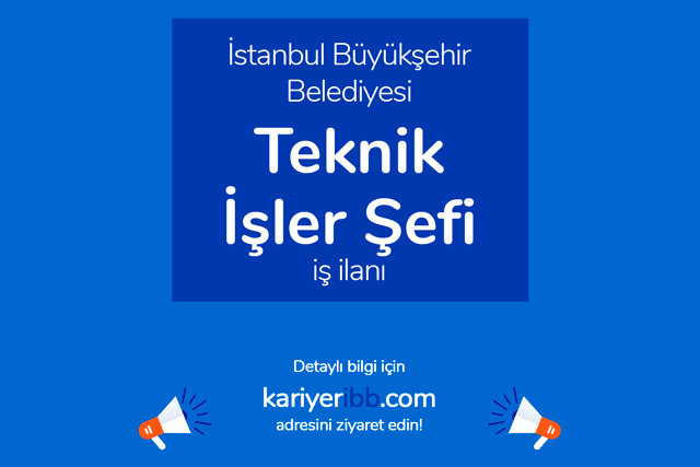 İstanbul Büyükşehir Belediyesi, teknik işler şefi alacak. Kariyer İBB iş ilanına kimler başvurabilir? Detaylar kariyeribb.com'da!