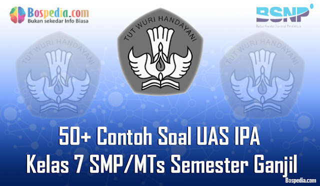 50+ Contoh Soal UAS IPA Kelas 7 SMP/MTs Semester Ganjil Terbaru