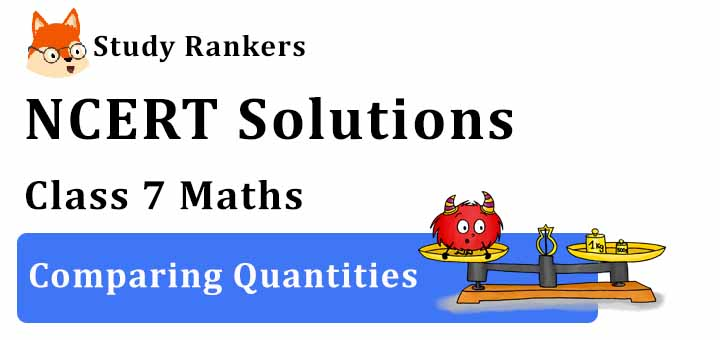 NCERT Solutions for Class 7 Maths Ch 8 Comparing Quantities