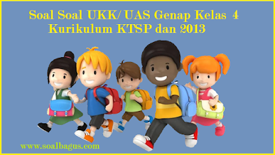 Download soal soal latihan ukk/ uas kls 4 smstr 2/ genap tahun 2017 sesuai kurikulum 2013/ kurtilas dan ktsp yang dilengkapi dengan kunci jawabannya dari www.soalbagus.com