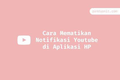 Cara Mematikan Notifikasi Youtube di Aplikasi HP