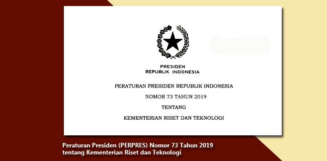 Peraturan Presiden (PERPRES) Nomor 73 Tahun 2019 tentang Kementerian Riset dan Teknologi