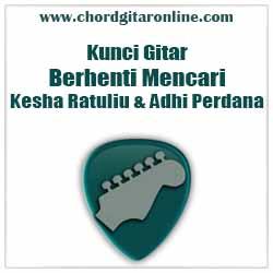 Chord Berhenti Mencari Kesha Ratuliu & Adhi Perdana