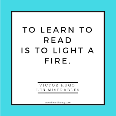 To learn to read is to light a fire. Victor Hugo, Les Miserables