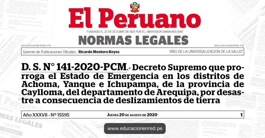 D. S. N° 141-2020-PCM.- Decreto Supremo que prorroga el Estado de Emergencia en los distritos de Achoma, Yanque e Ichupampa, de la provincia de Caylloma, del departamento de Arequipa, por desastre a consecuencia de deslizamientos de tierra