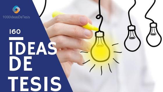 Las mejores 160 ideas de tesis de mil ideas de tesis que son ideales para ti y que cambiarán tu mundo