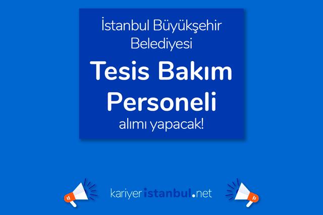 İstanbul Büyükşehir Belediyesi kariyer sayfası Tesis Bakım Personeli iş ilanı kriterleri neler? Detaylar kariyeristanbul.net'te!