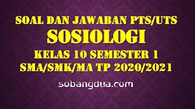 Soal dan Jawaban PTS/UTS SOSIOLOGI Kelas X Semester 1 SMA/SMK/MA Kurikulum 2013 TP 2020/2021
