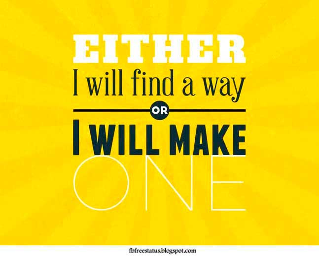 Either i will find a way or i will make one.