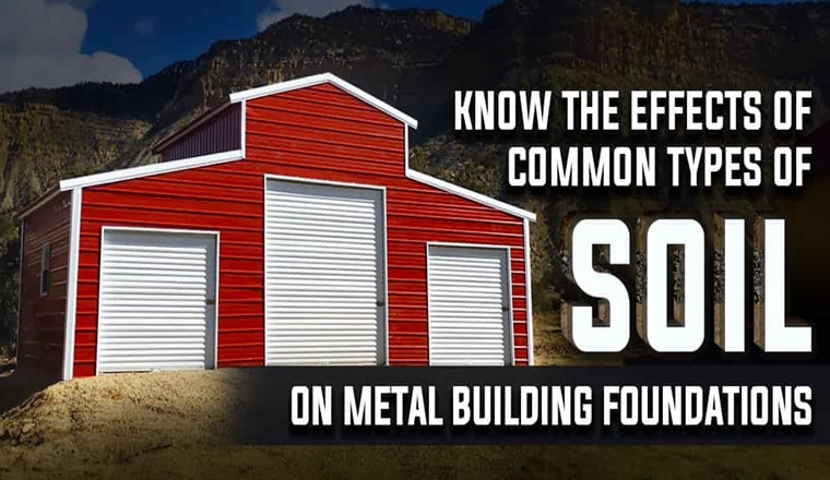 Know the Effects of Common Types of Soil On Metal Building Foundations #infographic