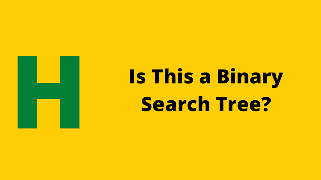 HackerRank Is This a Binary Search Tree? problem solution