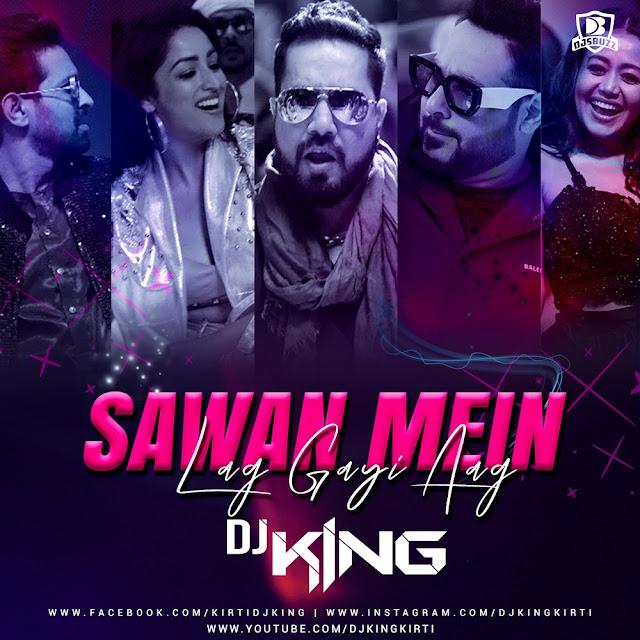 Sawan Mein Lag Gayi Aag  (Remix) – DJ King