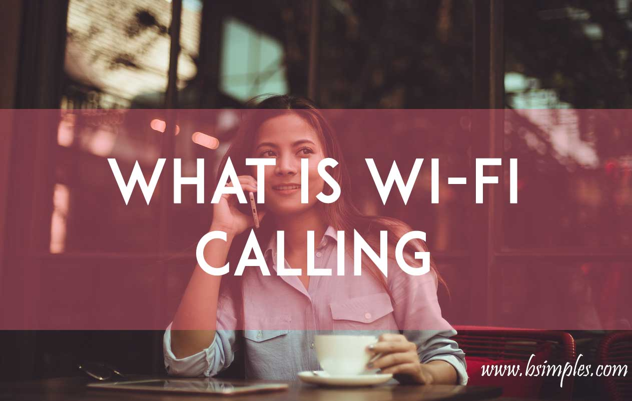 What is Wi-Fi Calling | Benefits of Wi-Fi calling | How to enable Wi-Fi calling | Compatible handset