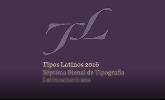 Tipos Latinos. Séptima Bienal de Tipografía Latinoamericana