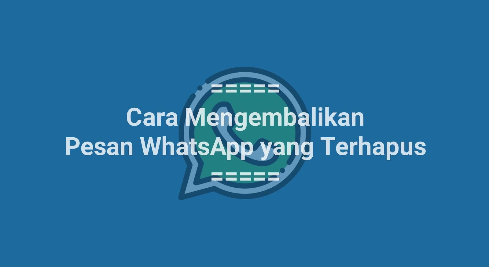 Cara Mengembalikan Pesan WhatsApp yang Terhapus