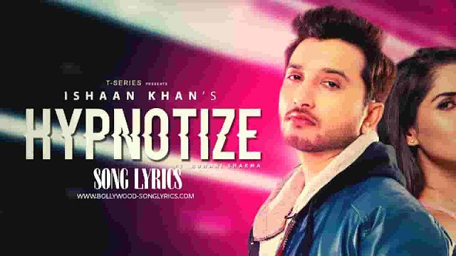 Hypnotize Lyrics Ishaan Khan