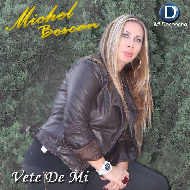 Michel Boscan Vete De Mi