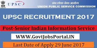 Union Public Service Commission Recruitment 2017-Senior Grade of Indian Information Service Group 'B'