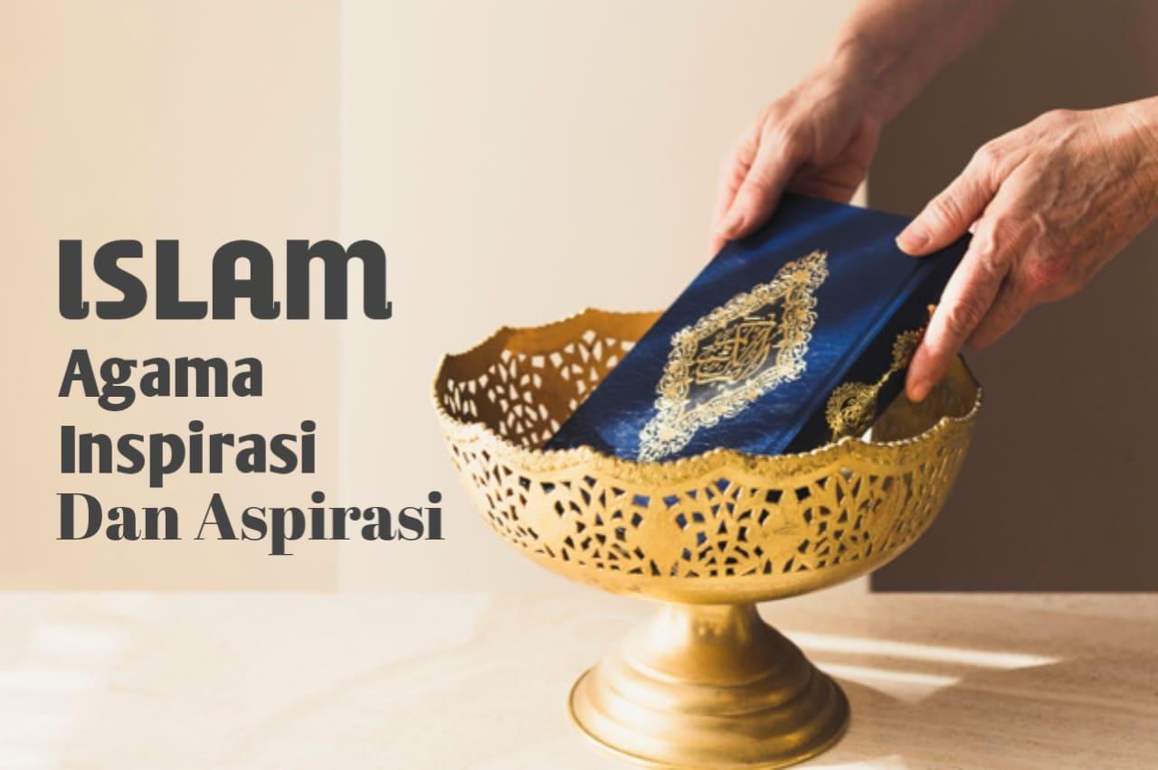 Islam Sebagai Agama Inspirasi Dan Aspirasi