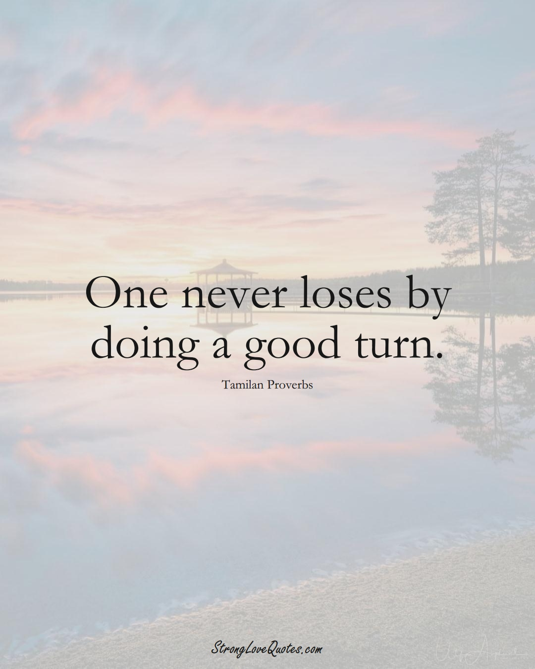 One never loses by doing a good turn. (Tamilan Sayings);  #aVarietyofCulturesSayings