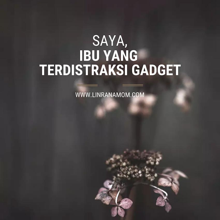 Parenting Blogger Medan: Saya, Ibu yang Terdistraksi Gadget