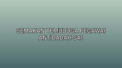 Semakan Temuduga Pegawai Antidadah S41 2019
