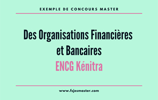 Exemple de Concours Master des Organisations Financières et Bancaires - ENCG Kénitra