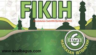 Download Soal Latihan PTS/ UTS Kelas 6 Semester 1 Th. 2019. Fikih, Fiqih. MI. PG. Isian. Essay. Kurtilas. K 13. Kunci Jawaban.