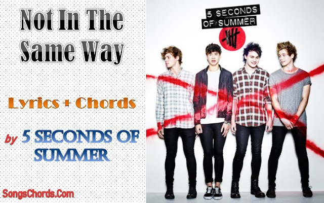 Not In The Same Way Chords and Lyrics by 5 Seconds of Summer